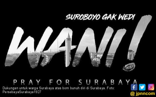 Teror Bom Bunuh Diri di Surabaya: Suroboyo Gak Wedi, WANI! - JPNN.com