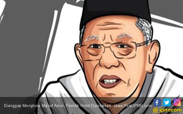 Dianggap Menghina Ma'ruf Amin, Pemilik Hotel Dipolisikan - JPNN.COM
