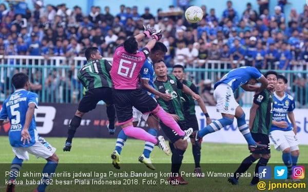 Piala Indonesia 2018: Jadwal Resmi Laga Persib Vs Persiwa