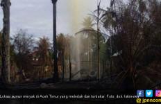 Polemik Sumur Minyak di Aceh Timur Harus Segera Dituntaskan - JPNN.com